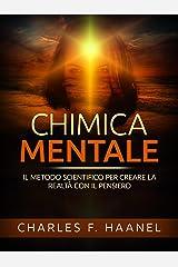 Chimica Mentale (Tradotto): Il metodo scientifico per creare la realtà con il pensiero (Italian Edition) eBook Kindle