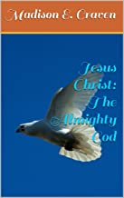 Jesus Christ: The Almighty God