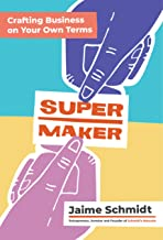Supermaker: Crafting Business on Your Own Terms Book PDF