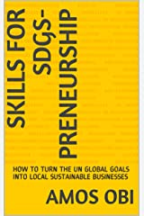 SKILLS FOR SDGs-PRENEURSHIP: HOW TO TURN THE UN GLOBAL GOALS INTO LOCAL SUSTAINABLE BUSINESSES Kindle Edition