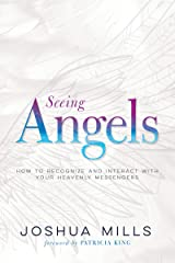 Seeing Angels: How to Recognize and Interact with Your Heavenly Messengers Kindle Edition