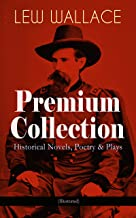 LEW WALLACE Premium Collection: Historical Novels, Poetry & Plays (Illustrated): Ben-Hur, The Fair God, The Prince of India, The Wooing of Malkatoon & Commodus