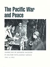 The Pacific War and Peace: Americans of Japanese Ancestry in Military Intelligence Service 1941 to 1952