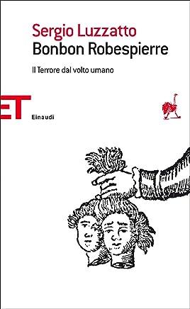 Bonbon Robespierre: Il Terrore dal volto umano (Einaudi tascabili. Saggi Vol. 1589)
