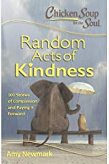 Chicken Soup for the Soul: Random Acts of Kindness: 101 Stories of Compassion and Paying It Forward Kindle Edition