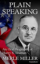 Plain Speaking: An Oral Biography of Harry S. Truman