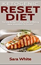 Ketogenic Reset Diet: The low Budget 21 Day Guide to Melting Away Unwanted Fat Forever! - Includes over 100 easy to make Recipes (weight loss, diabetic diet, fat loss diet, get lean quick)