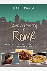 Eating & Drinking in Rome: An insider's guide to the city's best food and drink Kindle Edition