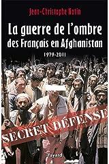 La Guerre de l'ombre des Français en Afghanistan : 1979-2011 (Documents) Format Kindle