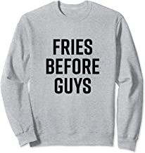 Fries Before Guys Funny Saying Foods Before Dudes Cool Quote Sweatshirt