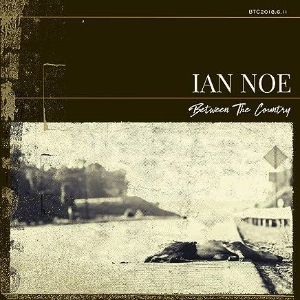 Ian Noe - Between the Country (2019) LEAK ALBUM