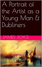 A Portrait of the Artist as a Young Man & Dubliners (Two Books With Active Table of Contents)