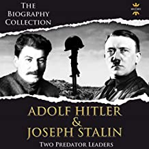 Adolf Hitler and Joseph Stalin: Two Predator Leaders. The Biography Collection: The Greatest People, Book 1