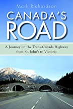 Canada's Road: A Journey on the Trans-Canada Highway from St. John's to Victoria (English Edition)