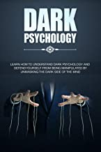 Dark Psychology: Learn How To Understand Dark Psychology and Defend Yourself From Being Manipulated By Unmasking The Dark Side of the Mind (Dark Psychology, ... Dark Psychology Mastery, NLP, Book 1)