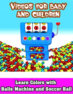 Videos for Baby and Children - Learn Colors with Balls Machine and Soccer Ball