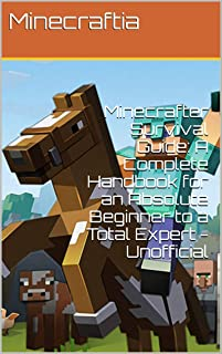 Minecraft Survival Guide: A Complete Handbook for an Absolute Beginner to a Total Expert - Unofficial
