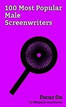 Focus On: 100 Most Popular Male Screenwriters: James Corden, Roman Polanski, Russell Brand, Stephen Fry, Hugh Laurie, George Carlin, Leonard Cohen, John Cleese, Mark Gatiss, Paul W. S. Anderson, etc.