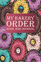My Bakery Order Book and Journal: Custom Cake and Cookies Order Forms For Small Business Owners, Wedding Cake Orders, and ...