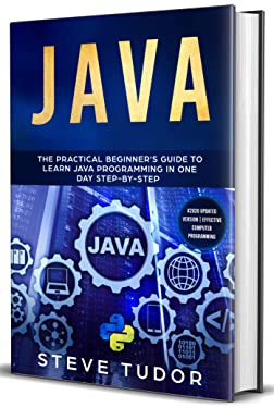 JAVA: The Practical Beginners Guide To Learn Java And Javascript In One Day Step By Step With Effective Computer Computer Programming Tips. (Python, SQL, LINUX, Coding, Arduino, C++)