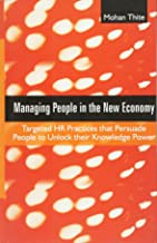 Managing People in the New Economy: Targeted HR Practices That Persuade People to Unlock Their Knowledge Power