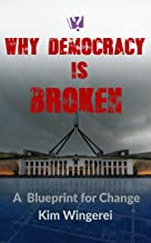 Why Democracy is Broken: A Blueprint for Change (The Why Series Book 1)