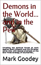 Demons in the World... and in the Pew: Unveiling the spiritual forces at work against God's kingdom and the Christian worl...