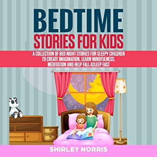 Bedtime Stories for Kids: A Collection of Bed Night Stories for Sleepy Children to Create Imagination, Learn Mindfulness, Meditation and Help Fall Asleep Fast