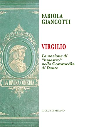 """Virgilio. La nozione di """"maestro"""" nella Commedia di Dante"""