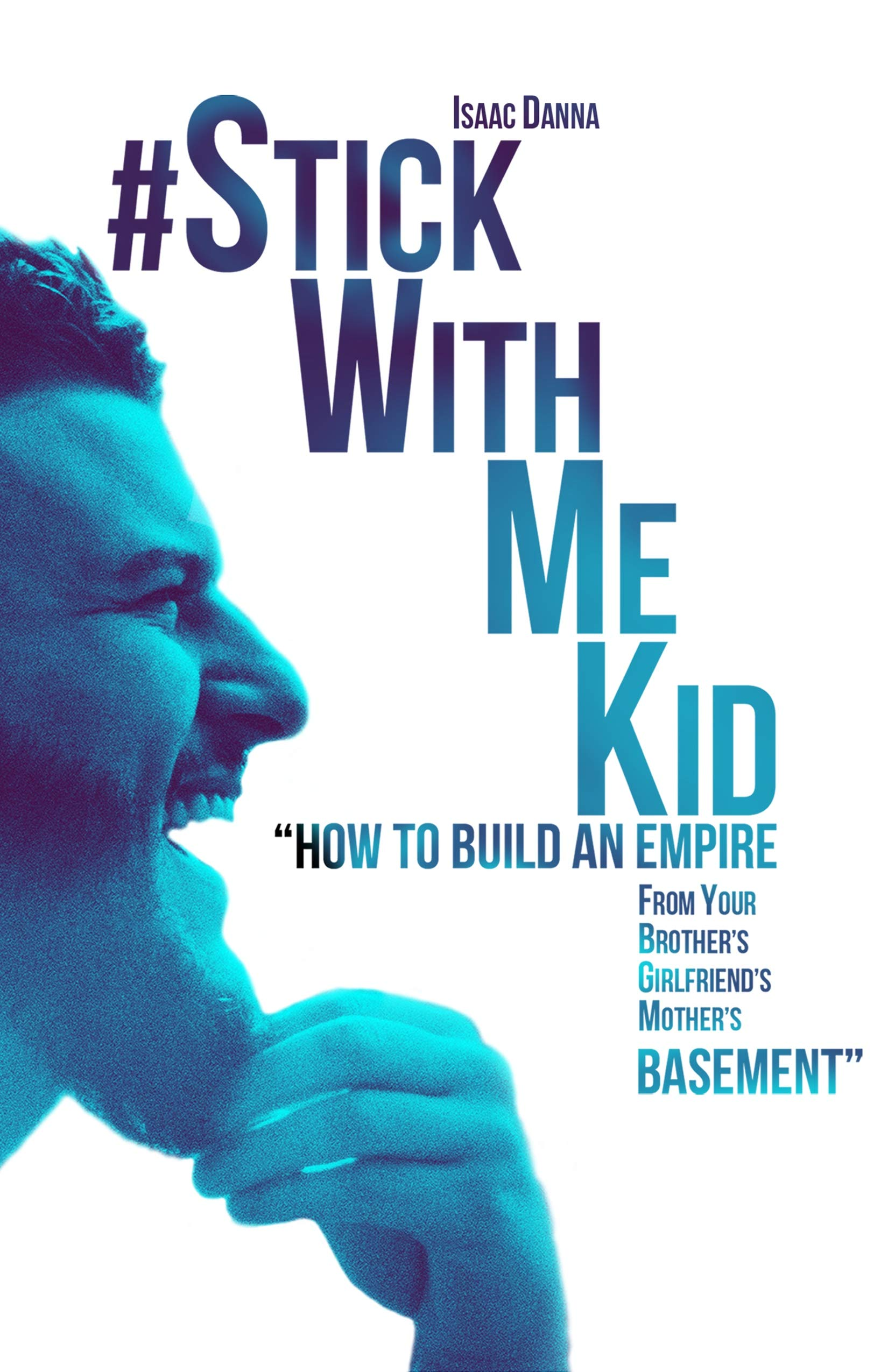 #StickWithMeKid: How To Build An Empire From Your Brother's Girlfriend's Mother's Basement