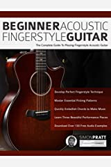Beginner Acoustic Fingerstyle Guitar: The Complete Guide to Playing Fingerstyle Acoustic Guitar (Learn Acoustic Guitar) Kindle Edition