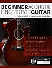 Beginner Acoustic Fingerstyle Guitar: The Complete Guide to Playing Fingerstyle Acoustic Guitar (Learn Acoustic Guitar)
