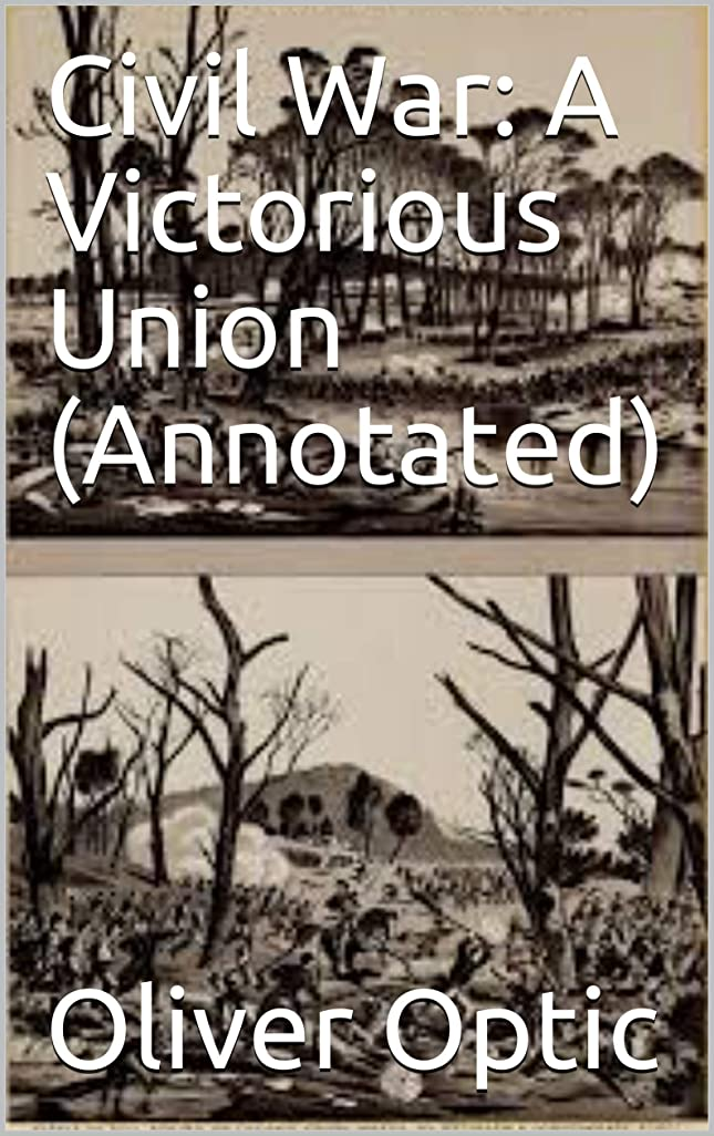 Civil War: A Victorious Union  (Annotated) (English Edition)