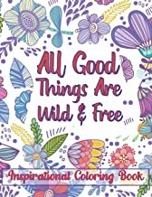 All Good Things Are Wild & Free Inspirational Coloring Book: Motivation and Inspiration Adult Coloring Book For Stress Relief and Relaxation  (Volume 2)
