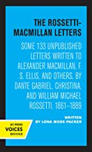 The Rossetti–Macmillan Letters – Some 133 Unpublished Letters to Alexander Macmillan, F. S. Ellis, and Others, by Dante Gabriel, Christian, an