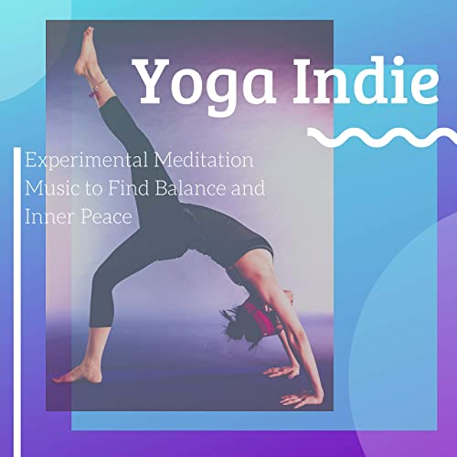 Yoga Indie: Experimental Meditation Music to Find Balance ...