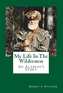 My Life In The Wilderness: An Alaskan's Story