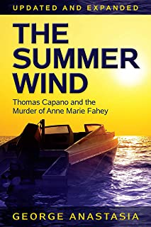 The Summer Wind: Thomas Capano and the Murder of Anne Marie Fahey, Updated and Expanded