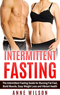 Intermittent Fasting: The Intermittent Fasting Guide for Burning Fat Fast, Build Muscle, Easy Weight Loss and Vibrant Health