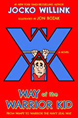 Way of the Warrior Kid: From Wimpy to Warrior the Navy SEAL Way: A Novel Kindle Edition