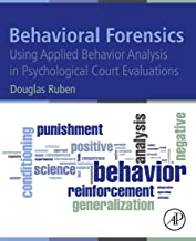Behavioral Forensics: Using Applied Behavior Analysis in Psychological Court Evaluations (English Edition)