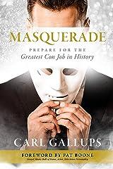 Masquerade : Prepare for the Greatest Con Job in History Kindle Edition