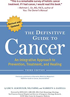 The Definitive Guide to Cancer, 3rd Edition: An Integrative Approach to Prevention, Treatment, and Healing (Alternative Me...