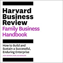 The Harvard Business Review Family Business Handbook: How to Build and Sustain a Successful, Enduring Enterprise (HBR Hand...
