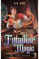 Familiar Magic (The Last Magus Book 3) Kindle Edition