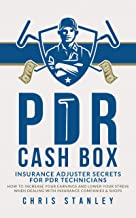 PDR Cash Box: Insurance Adjuster Secrets For PDR Technicians:  How to Increase Your Earnings and Lower Your Stress When Dealing with Insurance Companies & Shops