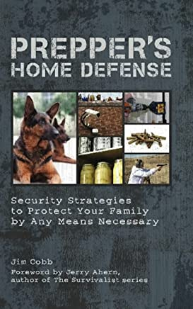 Prepper's Home Defense: Security Strategies to Protect Your Family by Any Means Necessary (Preppers)