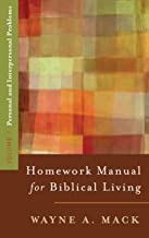 A Homework Manual for Biblical Living: Personal and Interpersonal Problems (Homework Manual for Biblical Living, Volume 1)