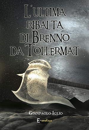 Lultima ribalta di Brenno da Tollermàt