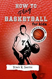 How to Play Basketball for Kids: A Complete Guide for Parents and Players (149 Pages) (English Edition)